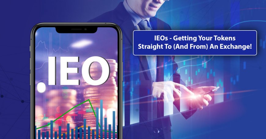 IEOs  Getting Your Tokens Straight To And From An Exchange!