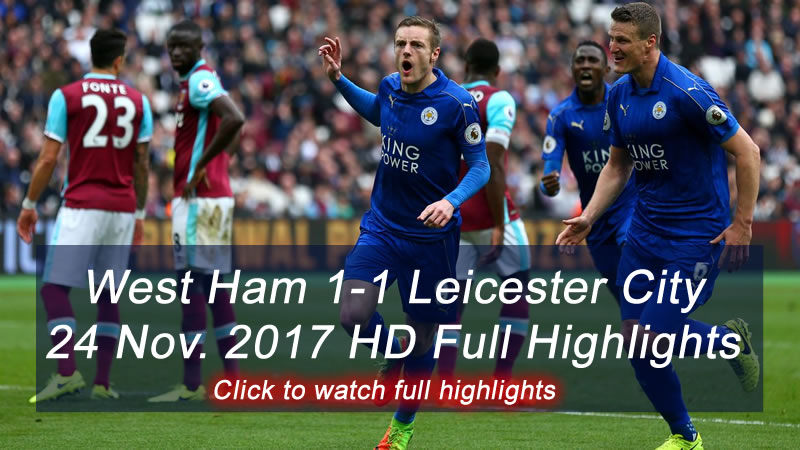West Ham 1-1 Leicester City |  24 Nov. 2017 | HD Full Highlights