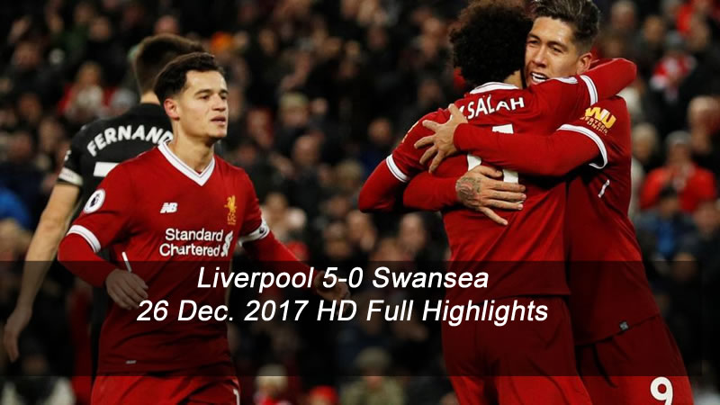 Liverpool 5-0 Swansea | 26 Dec. 2017 | HD Full Highlights