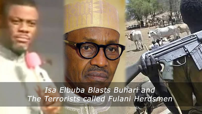 Isa Elbuba Blasts Buhari and The Terrorists called Fulani Herdsmen