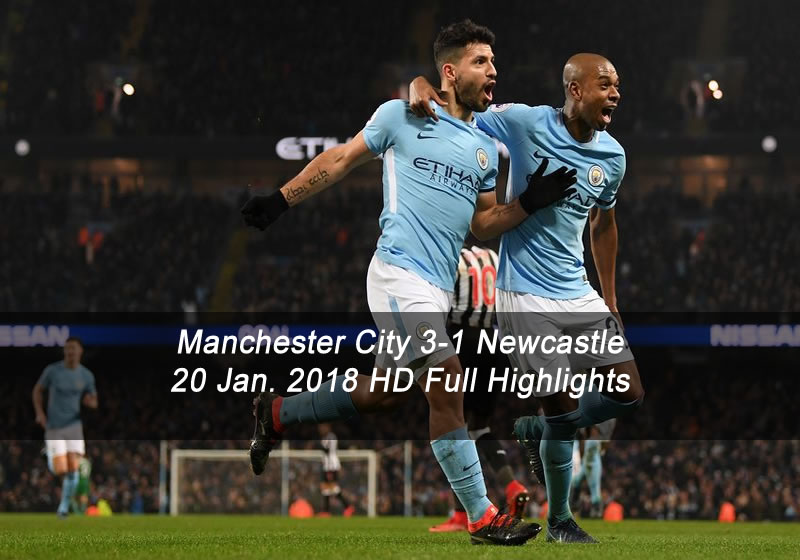 Manchester City 3-1 Newcastle | 20 Jan. 2018 HD Full Highlights