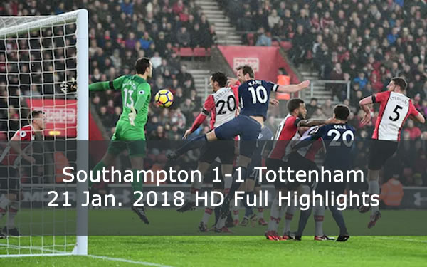 Southampton 1-1 Tottenham | 21 Jan. 2018 HD Full Highlights & Goals