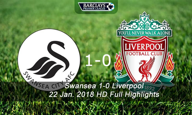 Swansea 1-0 Liverpool | 22 Jan. 2018 HD Full Highlights & Goal