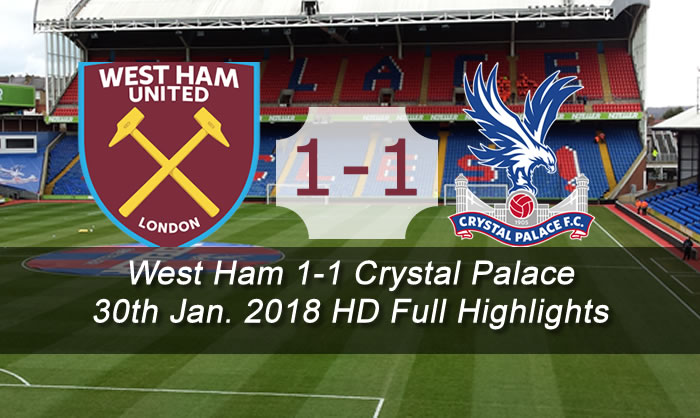 West Ham vs Crystal Palace 1-1 Full Highlights & Goals | 30 Jan. 2018