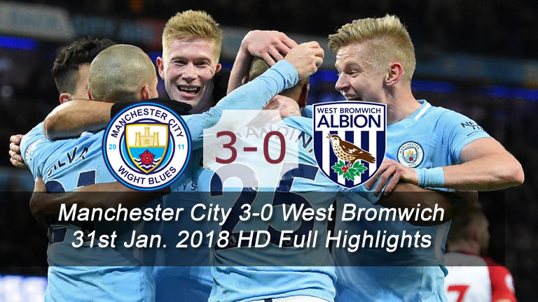 Manchester City 3-0 West Bromwich - Full Highlights & Goals - 31st Jan. 2018