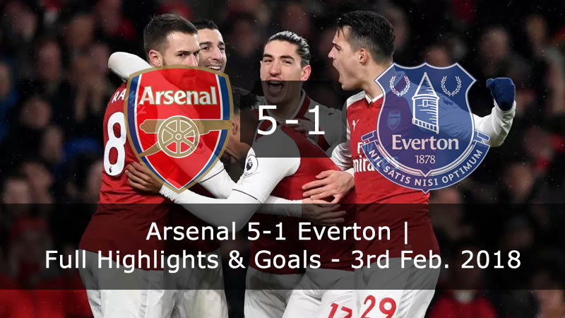 Arsenal 5-1 Everton | Full Highlights & Goals - 3rd Feb. 2018