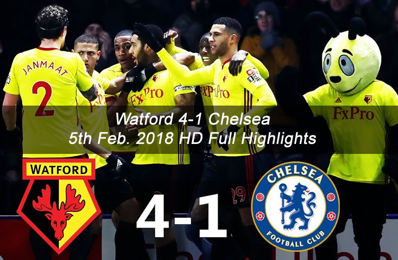 Watford 4-1 Chelsea | 5th Feb. 2018 HD Full Highlights