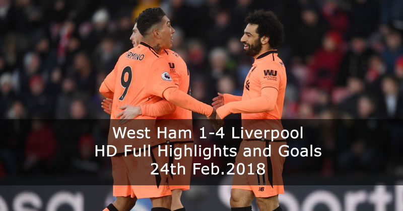 Liverpool 4-1 West Ham | 24th Feb.2018 HD Full Highlights and Goals