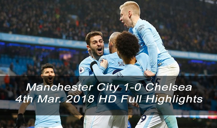 Manchester City 1-0 Chelsea | 4th Mar. 2018 HD Full Highlights and Goals