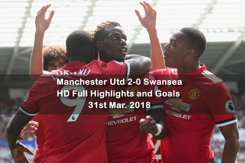 Manchester Utd 2-0 Swansea | 31st Mar. 2018 HD Full Highlights and Goals