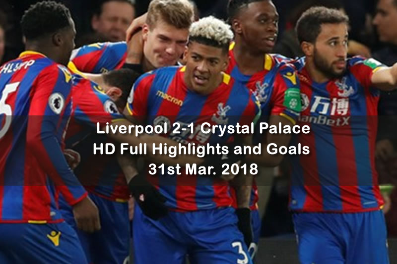 Liverpool 2-1 Crystal Palace | 31st Mar. 2018 HD Full Highlights and Goals