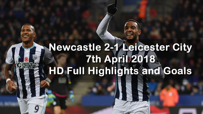 Newcastle 2-1 Leicester City | 7th April 2018 | HD Full Highlights and Goals