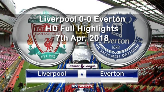 Liverpool 0-0 Everton | 7th April 2018 | HD Full Highlights and Goals