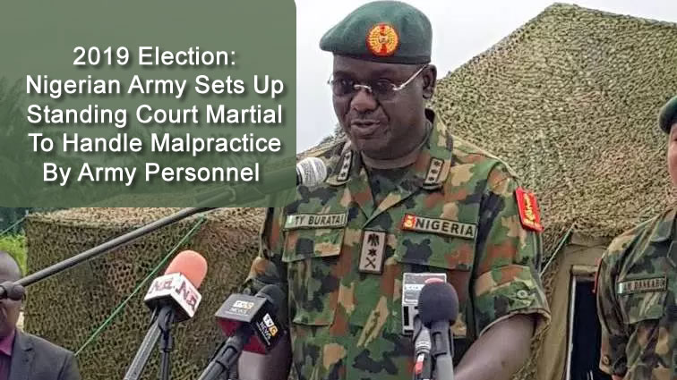 2019 Election: Nigerian Army Sets Up Standing Court Martial To Handle Malpractice By Army Personnel