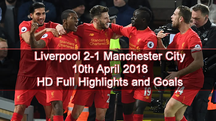 Liverpool 2-1 Manchester City | 10th April 2018 | HD Full Highlights and Goals