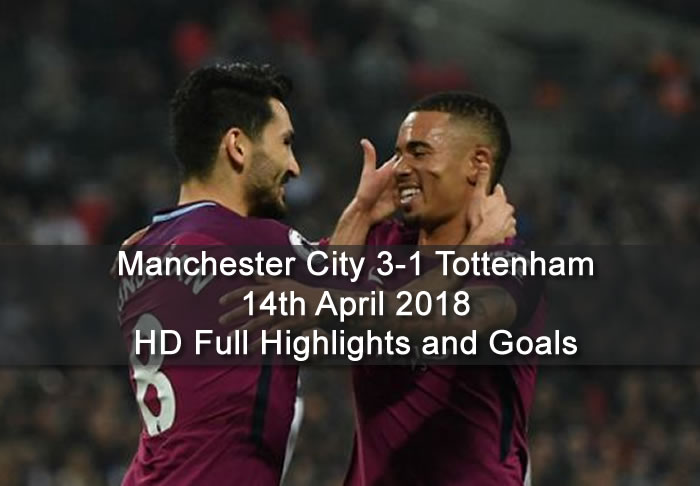Manchester City 3-1 Tottenham | 14th April 2018 | HD Full Highlights and Goals