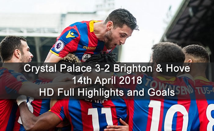 Crystal Palace 3-2 Brighton & Hove | 14th April 2018 | HD Full Highlights and Goals