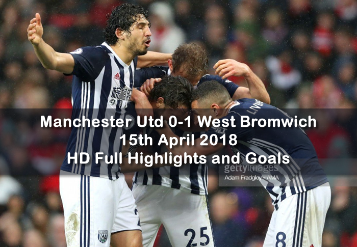 Manchester Utd 0-1 West Bromwich | 15th April 2018 | HD Full Highlights and Goals