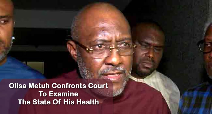 Olisa Metuh Confronts Court To Examine The State Of His Health