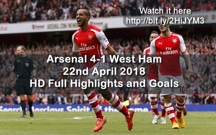 Arsenal 4-1 West Ham | 22nd April 2018 | HD Full Highlights and Goals