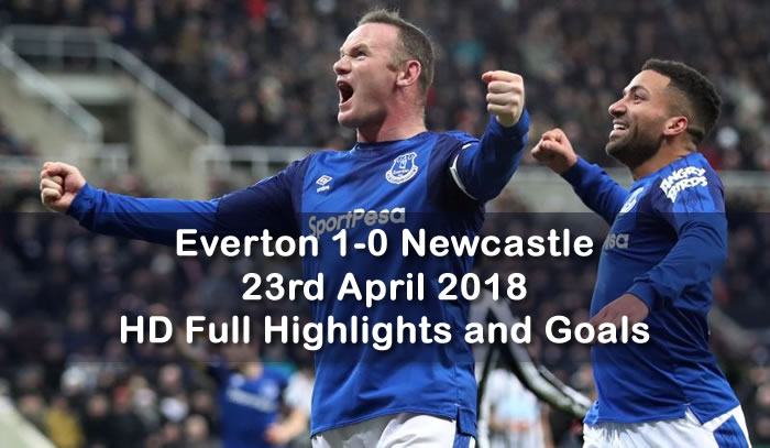Everton 1-0 Newcastle  | 23rd April 2018 | HD Full Highlights and Goals
