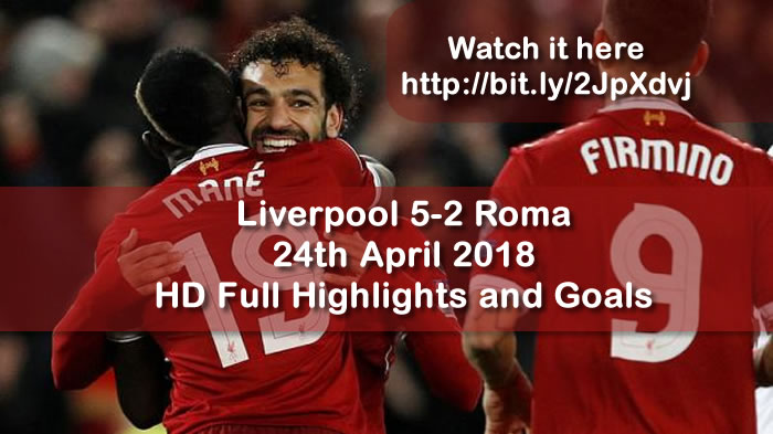 Liverpool 5-2 Roma | 24th April 2018 | HD Full Highlights and Goals