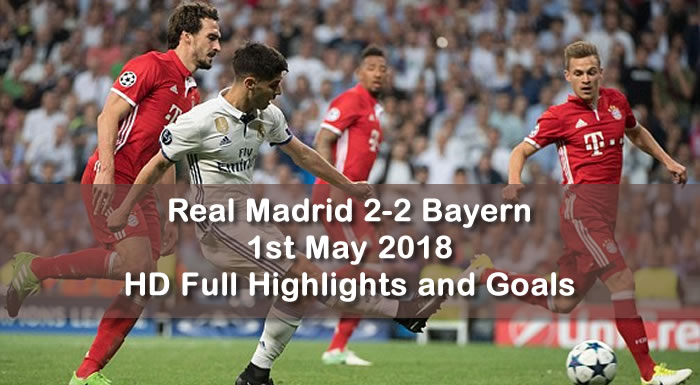 Real Madrid 2-2 Bayern  | 1st May 2018 | HD Full Highlights and Goals