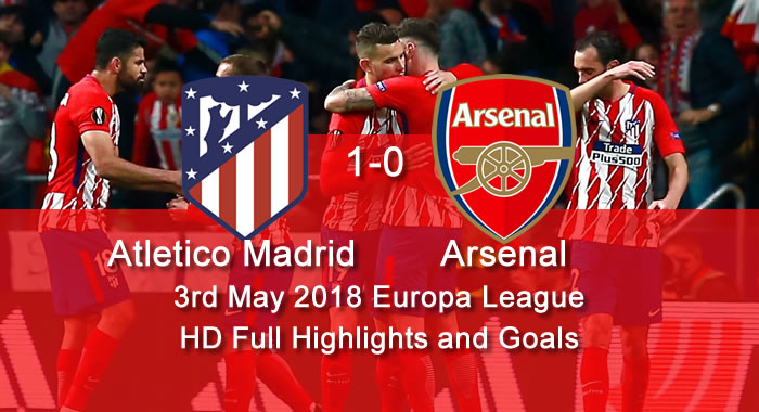 Atletico Madrid 1-0 Arsenal | 3rd May 2018 - Europa League | HD Full Highlights and Goals