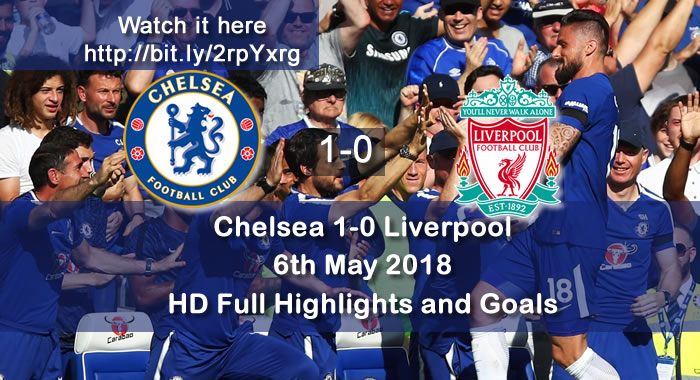 Chelsea 1-0 Liverpool | 6th May 2018 | HD Full Highlights and Goals