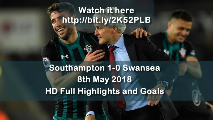 Southampton 1-0 Swansea | 8th May 2018 | HD Full Highlights and Goals