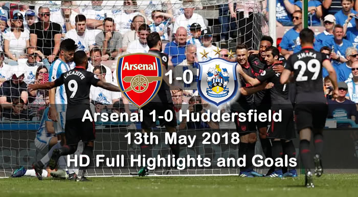 Arsenal 1-0 Huddersfield | 13th May 2018 | HD Full Highlights and Goals