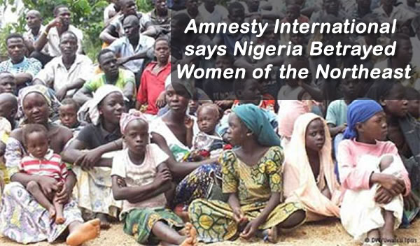 Amnesty International says Nigeria Betrayed Women of the Northeast