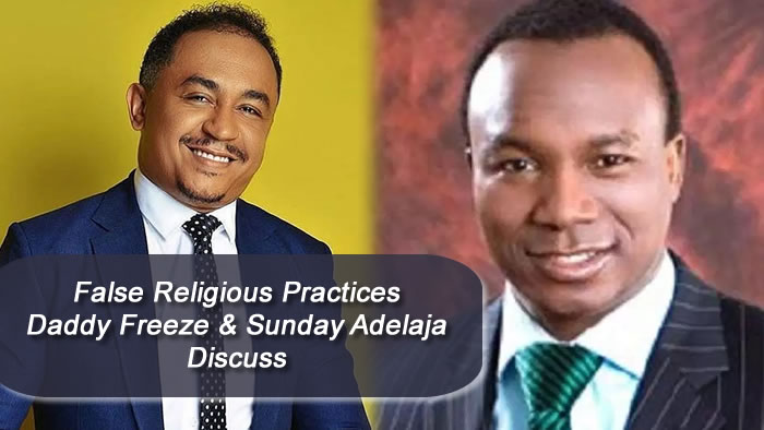 False Religious Practices, a Discussion with Daddy Freeze and Dr. Sunday Adelaja
