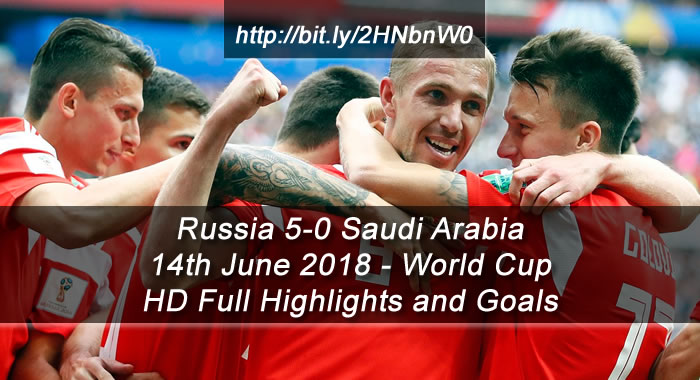 Russia 5-0 Saudi Arabia | 14th June 2018 | HD Full Highlights and Goals - World Cup