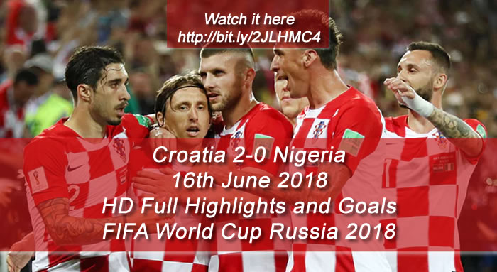 Croatia 2-0 Nigeria | 16th June 2018 | HD Full Highlights and Goals - FIFA World Cup Russia 2018