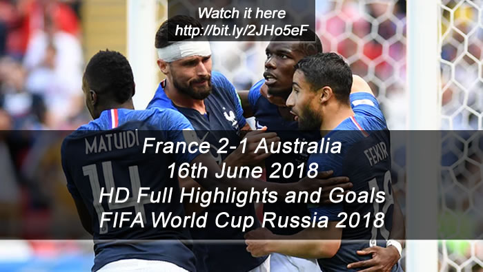 France 2-1 Australia | 16th June 2018 | HD Full Highlights and Goals - FIFA World Cup Russia 2018