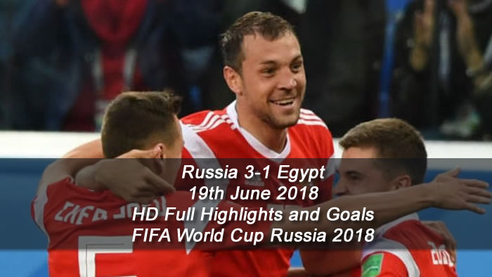 Russia 3-1 Egypt | 19th June 2018 | HD Full Highlights and Goals - FIFA World Cup Russia 2018