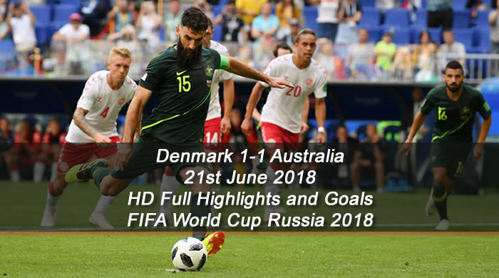 Denmark 1-1 Australia - 21st June 2018 | HD Full Highlights and Goals - FIFA World Cup Russia 2018