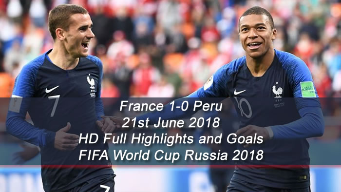 France 1-0 Peru - 21st June 2018 | HD Full Highlights and Goals - FIFA World Cup Russia 2018