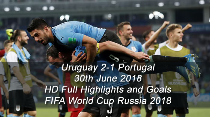 Uruguay 2-1 Portugal | 30th June 2018 | HD Full Highlights and Goals - FIFA World Cup Russia 2018
