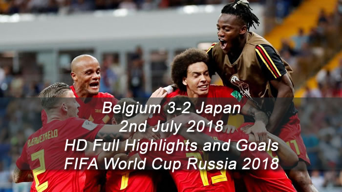 Belgium 3-2 Japan | 2nd July 2018 | HD Full Highlights and Goals - FIFA World Cup Russia 2018