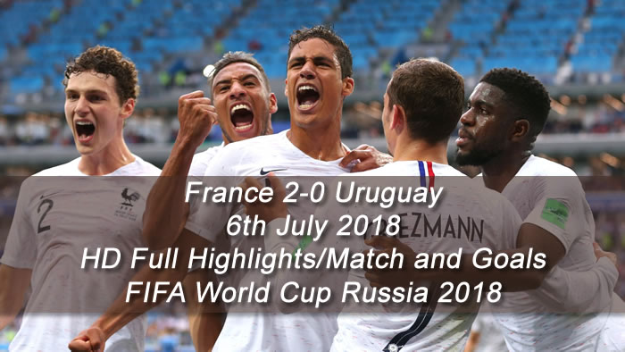 France 2-0 Uruguay | 6th July 2018 - HD Full Highlights/Match and Goals - FIFA World Cup Russia 2018