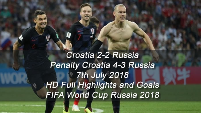 Croatia 2-2 Russia | Penalty Croatia 4-3 Russia | 7th July 2018 - HD Full Highlights and Goals - FIFA World Cup Russia 2018