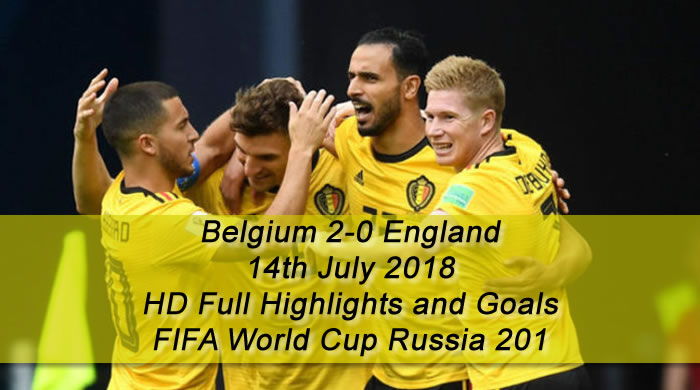 Belgium 2-0 England | 14th July 2018 - HD Full Highlights and Goals - FIFA World Cup Russia 2018