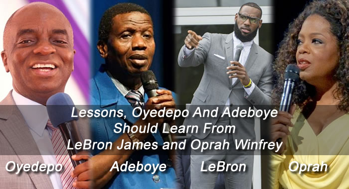 Lessons, Bishop Oyedepo And E. A. Adeboye Should Learn From LeBron James and Oprah