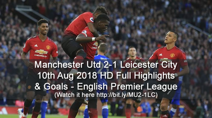 Manchester Utd 2-1 Leicester City | 10th Aug 2018 | HD Full Highlights and Goals - English Premier League