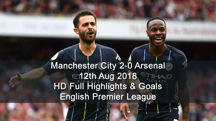 Manchester City 2-0 Arsenal | 12th Aug 2018 | HD Full Highlights and Goals - English Premier League