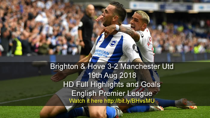 Brighton & Hove 3-2 Manchester Utd | 19th Aug 2018 | HD Full Highlights and Goals - English Premier League