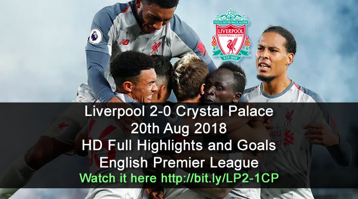 Liverpool 2-0 Crystal Palace | 20th Aug 2018 | HD Full Highlights and Goals - English Premier League