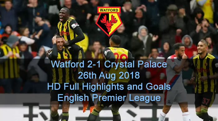 Watford 2-1 Crystal Palace | 26th Aug 2018 | HD Full Highlights and Goals - English Premier League